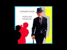 Leonard Cohen  ~ You Got Me Singing (Popular Problems) I love this song!