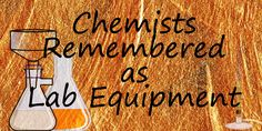 Chemists Remembered as Lab Equipment. An overview of chemists with a more lasting impact than any Nobel Prize.