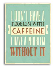 'I Don't Have a Problem with Caffeine' Print #zulily #zulilyfinds