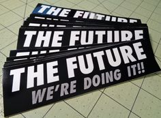 Vinyl Sticker  The Future We're Doing It by GodBlessGenerica