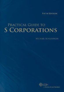 Practical Guide to S Corporations (Fifth Edition) by Michael Schlesinger. $111.30. Publisher: CCH, Inc.; Fifth edition (December 22, 2010). Edition - Fifth. Publication: December 22, 2010