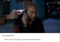Being forced to talk to relatives on the phone