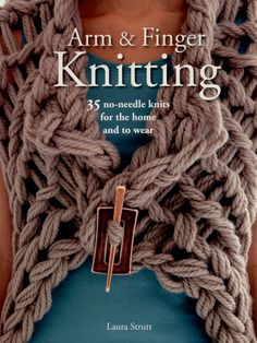 Breaking free from the constraints of normal needle sizes, Laura Strutt demonstrates how to do all the usual stitches and techniques using just your arms and hands, from plain garter stitch to moss stitch, increasing and decreasing, and knitting with two or more strands of yarn at a time.