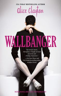 Are You Ready For Some Good, Not-So-Clean Fun? Excerpts from Alice Clayton's feminist romance novel Wallbanger! (NSFW)