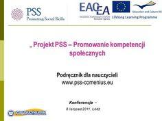 Projekt PSS – Promowanie kompetencji społecznych Projekt PSS – Promowanie kompetencji społecznych Podręcznik dla nauczycieli www.pss-comenius.eu Konferencja. House, Ideas, Home, Thoughts, Homes, Houses