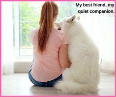 I love my best friend, my dog! :) She always listens!