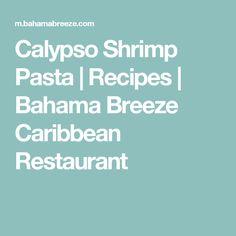 Calypso Shrimp Pasta   Recipes   Bahama Breeze Caribbean Restaurant