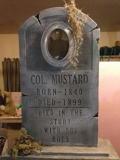 Colonel Mustard Clue tombstone-love this idea of tombstones from Clue game
