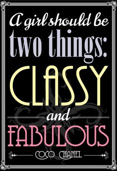 A girl should be two things: classy and fabulous - Coco Chanel #quotes