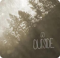 Go outside RIGHT NOW and get some fresh air!