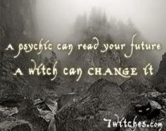 A psychic can read your future // A witch can change it. Pagan Witch