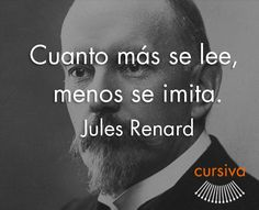 """""""Cuanto más se lee, menos se imita"""" Jules Renard #cita #quote #escritura #literatura #libros #books #JulesRenard"""