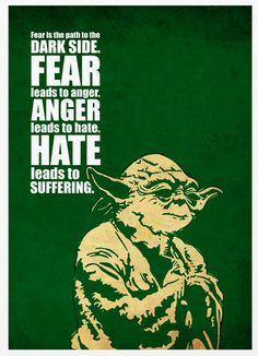 """Fear is the path to the dark side. Fear leads to anger. Anger leads to hate. Hate leads to suffering."" - Star Wars Episode, The Phantom Menace Yoda Quotes, War Quotes, Star Wars Quotes, Star Wars Film, Star Wars Art, Geeks, Fear Leads To Anger, Beautiful Posters, The Force Is Strong"