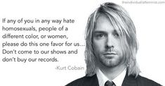 Kurt Cobain Quote - feminism Photo. Is this true?! If so he is the best!