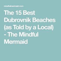 The 15 Best Dubrovnik Beaches (as Told by a Local) - The Mindful Mermaid Dubrovnik Croatia, Mindful, Beaches, Mermaid, Sands, The Beach