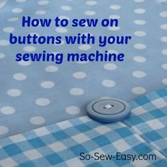 Sewing Machines How to Sew on Buttons with a Sewing Machine - So Sew Easy - Sew on buttons with a sewing machine and they'll be very neat, very strong and very quick. This tutorial and video shows you how to do it - it's easy! Sewing Basics, Sewing For Beginners, Sewing Hacks, Sewing Tutorials, Sewing Crafts, Sewing Projects, Sewing Tips, Tutorial Sewing, Sewing Ideas