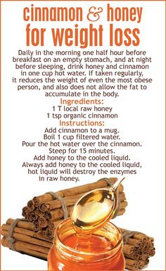 cinnamon and honey for weight loss. http://www.stepintomygreenworld.com/healthyliving/honey-and-cinnamon-weight-loss-recipe/