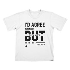 I'd Agree With You - Funny Quotes Gift | diogocalheiros's Artist Shop Shopping Humor, Agree With You, You Funny, Funny Quotes, Artist, Mens Tops, T Shirt, Gifts, Funny Phrases
