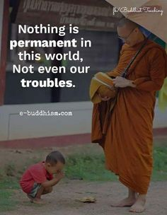 Nothing is permanent in this world. Not even our troubles.