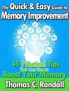 The Quick and Easy Guide to Memory Improvement: 45 Practical Tips You Can Use to Boost Your Memory by Thomas C. Randall,