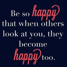 Be so happy that when others look at you, they become happy too. Inspirational Quotes To End Your Week Right (November The Words, Cool Words, Happy Quotes, Positive Quotes, Funny Quotes, Positive Motivation, Positive Vibes, Funny Pics, Funny Pictures