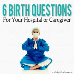 6 Birth Questions for your Hospital or Caregiver - finding  low intervention pregnancy care.