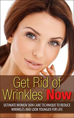 cool Get Rid of Wrinkles Now: Ultimate Women Skin Care Technique to Reduce Wrinkles and Look Younger for Life: (Skin Care Wrinkles) (Facial Wrinkling, Clear ... Skin Care Tips, Skin Care Secrets)