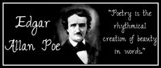 "~ Edgar Allan Poe ~ ""Poetry is the rhythmical creation of beauty in words."""