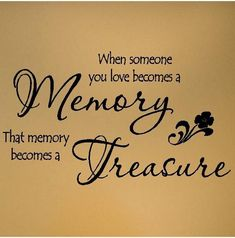 When someone you love becomes a memory, that memory becomes a treasure  12.5x23  vinyl lettering wall decal sticker. $11.99, via Etsy.