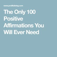 The Only 100 Positive Affirmations You Will Ever Need