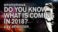 Anonymous Everyone Needs To Pay Attention To What Is Coming In 2018