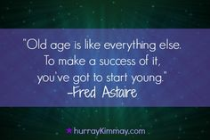Old age quote by Fred Astaire via Hurray Kimmay