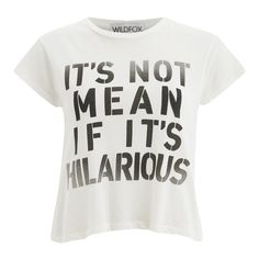 Wildfox Women's Not Mean Hilarious T-Shirt - Pearl (3,100 INR) ❤ liked on Polyvore featuring tops, t-shirts, shirts, blusas, cream, pattern t shirt, white short sleeve shirt, slogan t shirts, white shirt and print t shirts