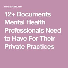 12+ Documents Mental Health Professionals Need to Have For Their Private Practices