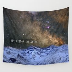 Never stop exploring mountains, space..... Wall Tapestry