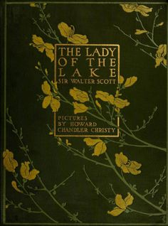 Cover of 'The Lady of the Lake' by Sir Walter Scott. Published 1910 by The Bobbs-Merrill Book cover Book Cover Art, Book Cover Design, Book Design, Book Art, Vintage Book Covers, Vintage Books, Vintage Library, Old Books, Antique Books