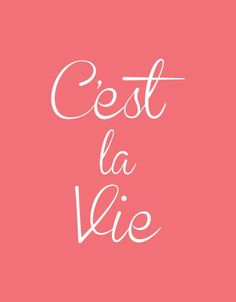 c'est la vie...