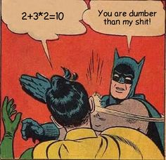 Witzige Mathe Meme welches um die Nichtbeachtung der Punkt vor Strich Regel geht und den Ärger über die Dummheit.