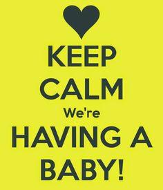 """Keep Calm We're Having a Baby!"""