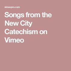 Songs from the New City Catechism on Vimeo