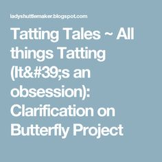 Tatting Tales ~ All things Tatting (It's an obsession): Clarification on Butterfly Project