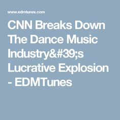 CNN Breaks Down The Dance Music Industry's Lucrative Explosion - EDMTunes
