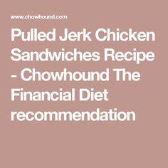 Pulled Jerk Chicken Sandwiches Recipe - Chowhound The Financial Diet ...