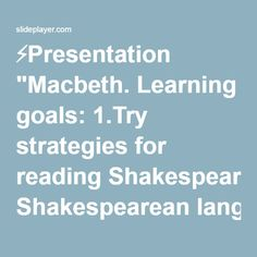 """⚡Presentation """"Macbeth. Learning goals: 1.Try strategies for reading Shakespearean language 2.Get familiar with the characters and themes in Macbeth."""""""