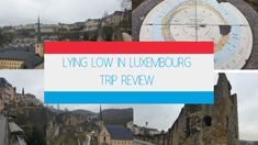 Lying Low In Luxembourg - Trip Review
