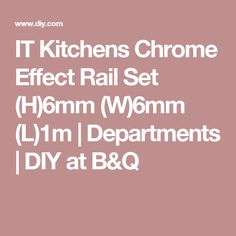 IT Kitchens Chrome Effect Rail Set (H)6mm (W)6mm (L)1m   Departments   DIY at B&Q