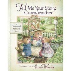 Tell Me Your Story, Grandmother: A Treasured Memory Book Wheeler, Susan (Artist)