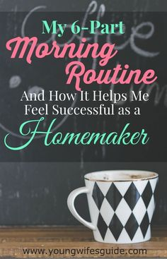 My 6-Part Morning Routine and How It Helps Me Feel Successful as a Homemaker