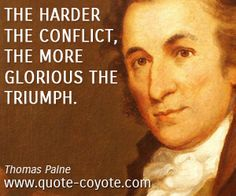 an analysis of the quote the harder the conflict the more glorious the triumph Quote of the day: the harder the conflict, the more glorious the triumph - thomas paine rupee - the indian rupee is trading around 6225 dollar, versus its.