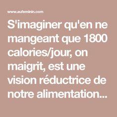 S'imaginer qu'en ne mangeant que 1800 calories/jour, on maigrit, est une vision réductrice de notre alimentation. En effet, il s'agit...